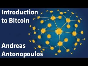 Introduction To Bitcoin – Andreas Antonopoulos